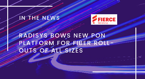 Radisys Bows New PON Platform for Fiber Roll-outs of all Sizes