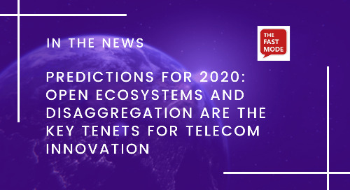 Predictions for 2020: Open Ecosystems and Disaggregation Are the Key Tenets for Telecom Innovation
