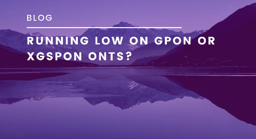 Running low on GPON or XGSPON ONTs?