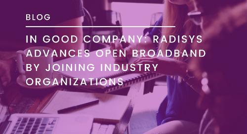 In Good Company: Radisys Advances Open Broadband by Joining Industry Organizations