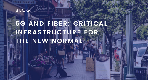 5G and Fiber: Critical Infrastructure for the New Normal