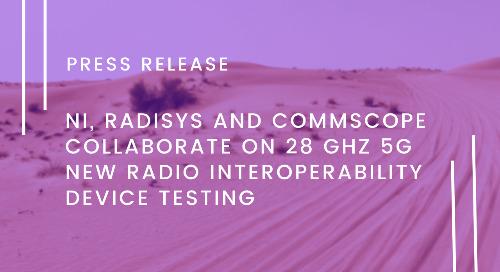 NI, Radisys and CommScope Collaborate on 28 GHz 5G New Radio InterOperability Device Testing