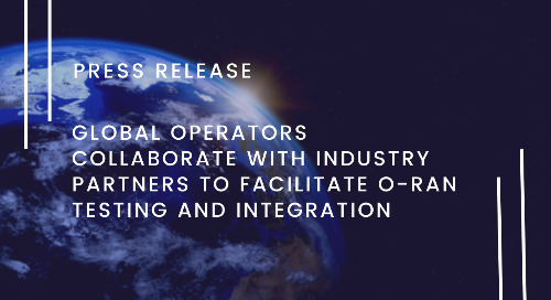 Global Operators Collaborate with Industry Partners to Facilitate O-RAN Testing and Integration