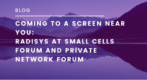 Coming to a screen near you: Radisys at Small Cells World Summit and Private Networks Forum