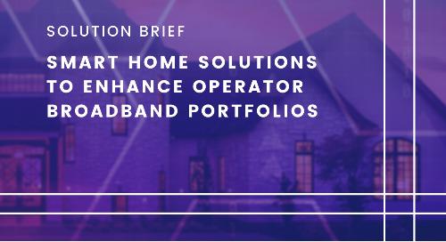 Smart Home Solutions to Enhance Operator Broadband Portfolios