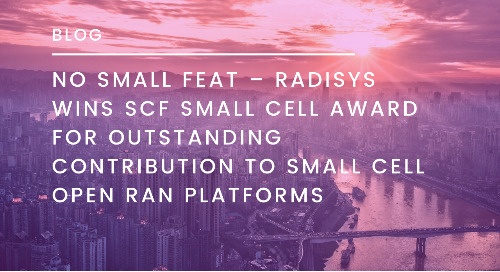 No Small Feat – Radisys wins SCF Small Cell Award for Outstanding Contribution to Small Cell Open RAN Platforms