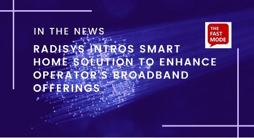 Radisys Intros Smart Home Solution to Enhance Operator's Broadband Offerings
