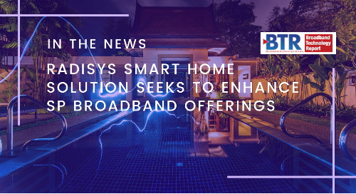 Radisys smart home solution seeks to enhance SP broadband offerings