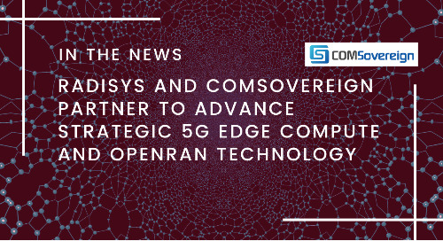 Radisys and COMSovereign Partner to Advance Strategic 5G Edge Compute and OpenRAN Technology
