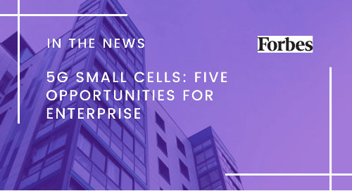 5G Small Cells: Five Opportunities For Enterprise