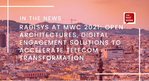 Radisys at MWC 2021: Open Architectures, Digital Engagement Solutions to Accelerate Telecom Transformation
