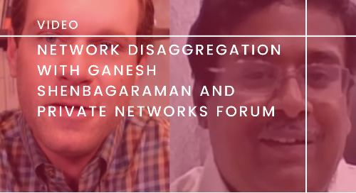 Network Disaggregation with Ganesh Shenbagaraman and Private Networks Forum