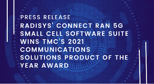 Radisys' Connect RAN 5G Small Cell Software Suite Wins TMC's 2021 Communications Solutions Product of the Year Award