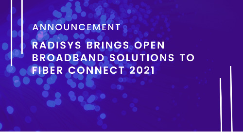 Radisys Brings Open Broadband Solutions to Fiber Connect 2021