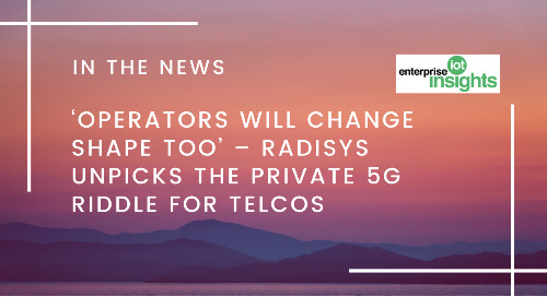 'Operators Will Change Shape Too' – Radisys Unpicks the Private 5G Riddle for Telcos