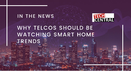 Why Telcos Should Be Watching Smart Home Trends