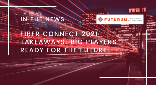 Fiber Connect 2021 Takeaways: Big Players Ready for the Future