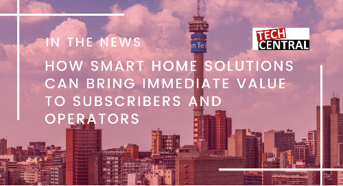 How Smart Home Solutions Can Bring Immediate Value to Subscribers and Operators