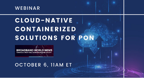 Cloud-Native Containerized Solutions for PON: How to Make Them Work and Why You Should Consider Them | October 6