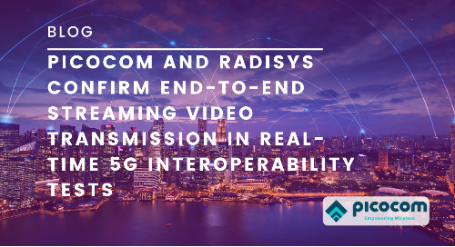 Picocom and Radisys Confirm End-to-End Streaming Video Transmission in Real-Time 5G Interoperability Tests