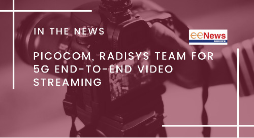 Picocom, Radisys Team for 5G End-To-End Video Streaming