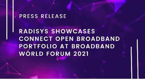 Radisys Showcases Connect Open Broadband Portfolio at Broadband World Forum 2021
