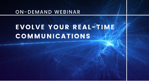 Evolve Your Real-Time Communications | On-demand Webinar