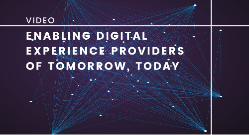 Enabling Digital Experience Providers of Tomorrow, Today