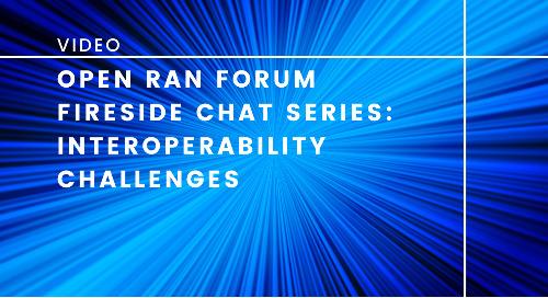 Open RAN Forum Fireside Chat Series: Interoperability Challenges