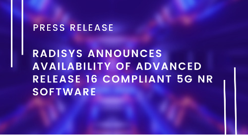 Radisys Announces Availability of Advanced Release 16 Compliant 5G NR Software