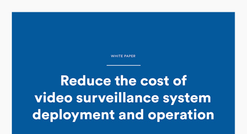 Reduce the cost of video surveillance system deployment and operation