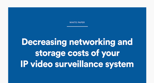 Decreasing networking and storage costs of your IP video surveillance system