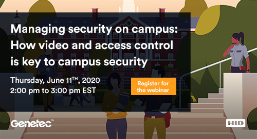 Managing Security on Campus Webinar: How Video and Access Control is Key to Campus Security | June 11, 2020