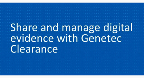 Share and manage digital evidence with Genetec Clearance