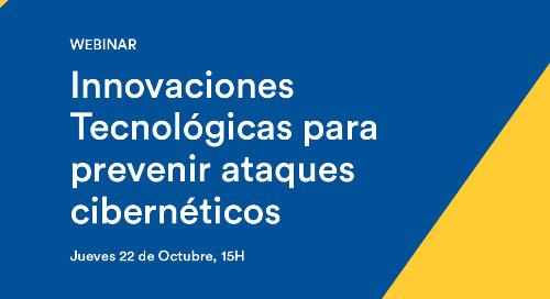 Cybersecurity Webinar ESP : Innovaciones Tecnológicas para prevenir ataques cibernéticos | October 22, 2020