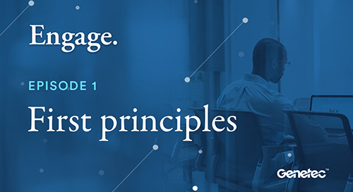 """Engage: A Genetec podcast  - Episode 1 - """"First Principles"""""""