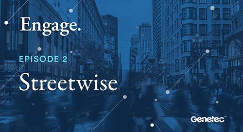 "Engage: A Genetec podcast - Episode 2 - ""Streetwise"""