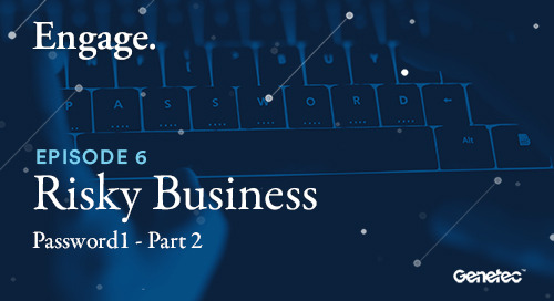 "Engage: A Genetec podcast - Episode 6 - ""Risky Business"" Part II - Password1"