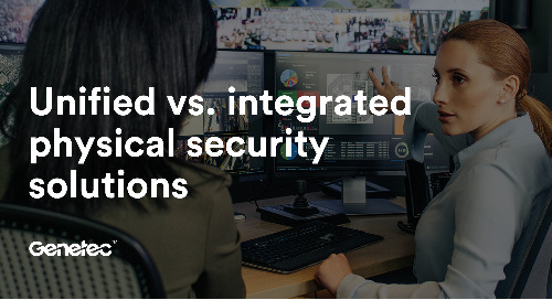 Unified vs. integrated physical security solutions