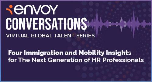 Four Immigration and Mobility Insights for The Next Generation of HR Professionals
