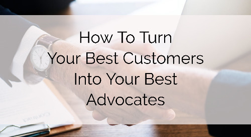 How to Turn Your Best Customers Into Your Best Advocates