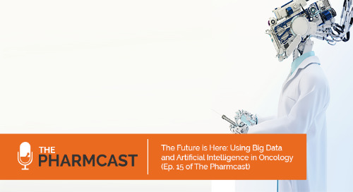 The Future is Here: Using Big Data and Artificial Intelligence in Oncology (Ep. 15 of The Pharmcast)
