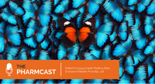 Patient Engagement: Putting Rare Disease Patients First (Ep. 10 on The Pharmcast)