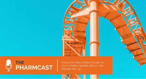 Riding the Policy Roller Coaster in 2017: A Policy Update with Dr. Tim Franson (Ep. 13 of The Pharmcast)