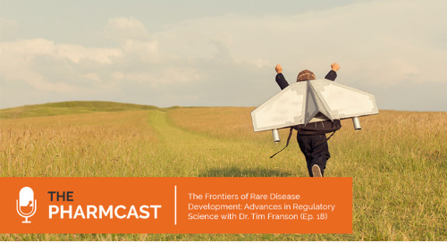The Frontiers of Rare Disease Development: Advances in Regulatory Science with Dr. Tim Franson (Ep. 18 of The Pharmcast)