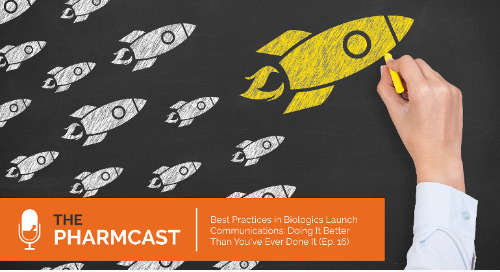 7 Best Practices in Biologics Launch Communications (Ep. 16 of The Pharmcast)