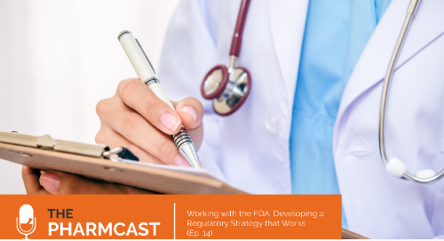 Working with the FDA: Developing a Regulatory Strategy That Works (Ep. 14 of The Pharmcast)
