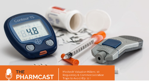 Medtech Valuation Killers: 10 Regulatory & Commercialization Traps to Avoid (Ep. 11 on The Pharmcast)