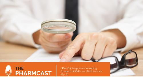 FDA 483 Responses: Avoiding Common Pitfalls and Deficiencies (Ep. 8 on The Pharmcast)