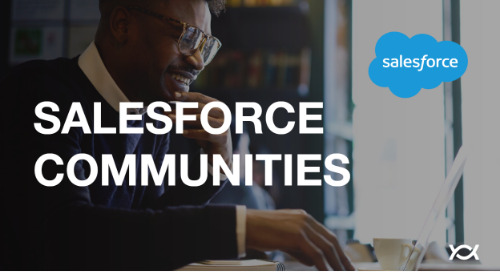 Salesforce Communities: What They Are, and Why You Want One